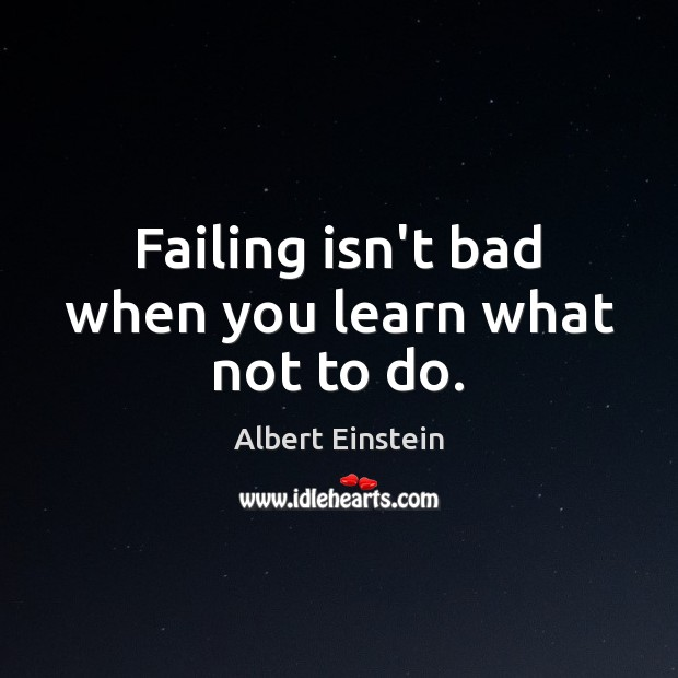 Failing isn't bad when you learn what not to do. Albert Einstein Picture Quote