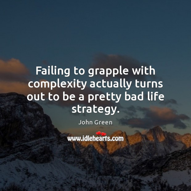Image, Failing to grapple with complexity actually turns out to be a pretty bad life strategy.