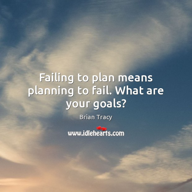 Image, Failing to plan means planning to fail. What are your goals?