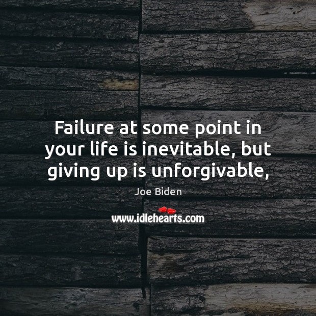 Failure at some point in your life is inevitable, but giving up is unforgivable, Image