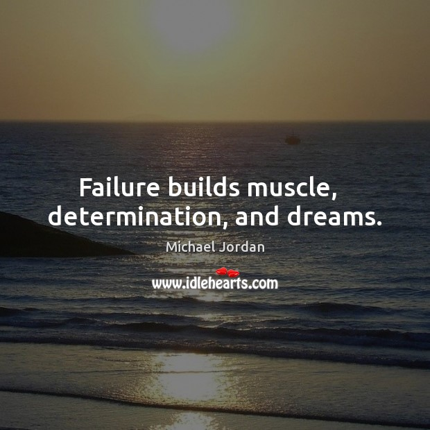 Image, Failure builds muscle,   determination, and dreams.