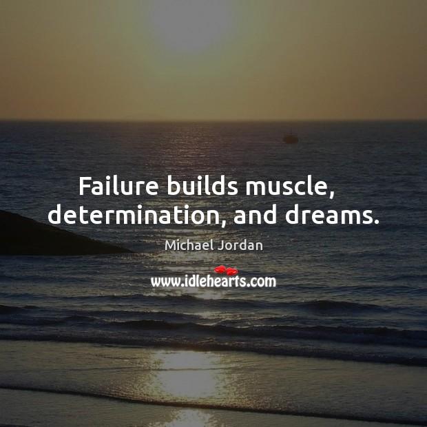 Failure builds muscle,   determination, and dreams. Michael Jordan Picture Quote