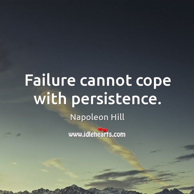 Failure cannot cope with persistence. Image
