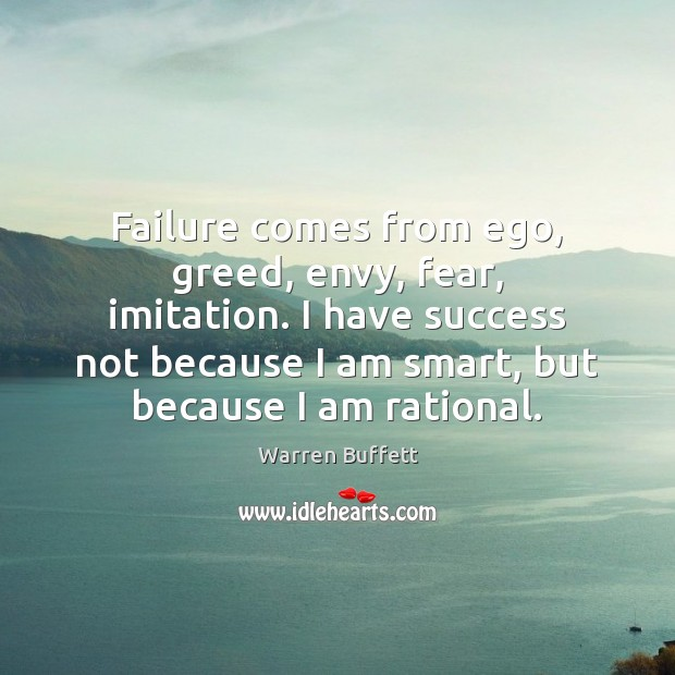 Image, Failure comes from ego, greed, envy, fear, imitation. I have success not