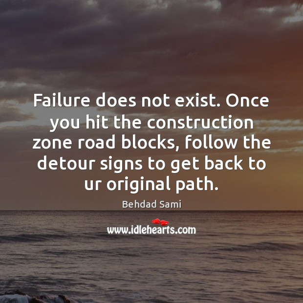 Failure does not exist. Once you hit the construction zone road blocks, Image