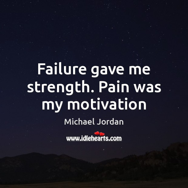 Failure gave me strength. Pain was my motivation Image