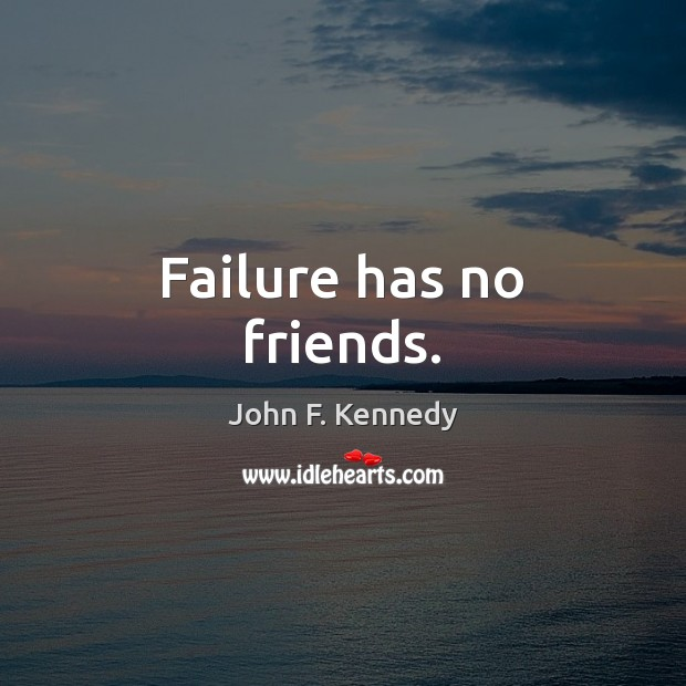 Image, Failure has no friends.