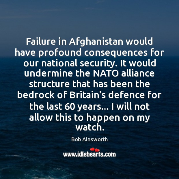 Image, Failure in Afghanistan would have profound consequences for our national security. It