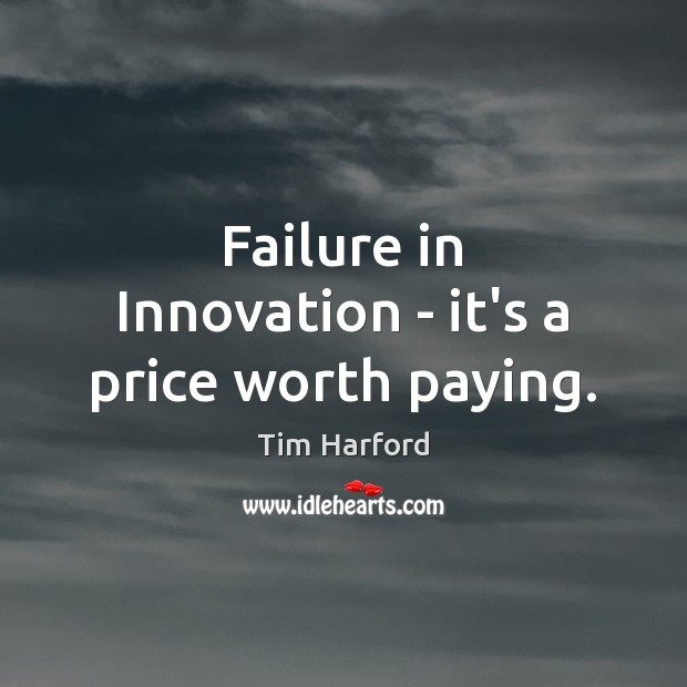Failure in Innovation – it's a price worth paying. Image