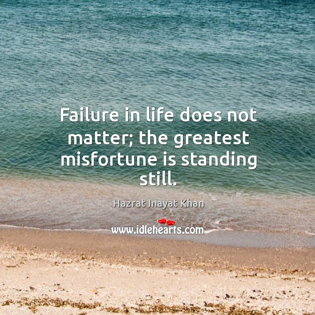 Image, Failure in life does not matter; the greatest misfortune is standing still.