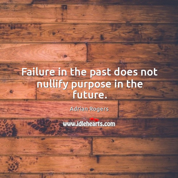 Failure in the past does not nullify purpose in the future. Image
