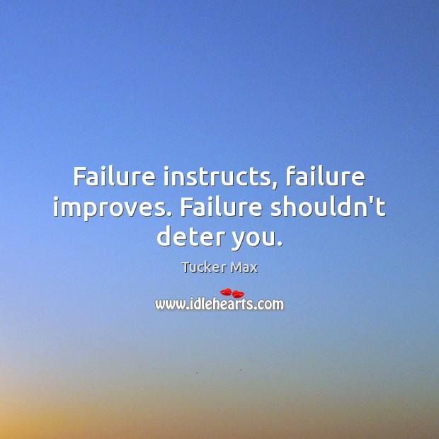 Image, Failure instructs, failure improves. Failure shouldn't deter you.