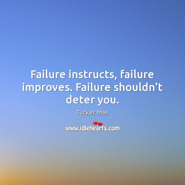 Failure instructs, failure improves. Failure shouldn't deter you. Tucker Max Picture Quote