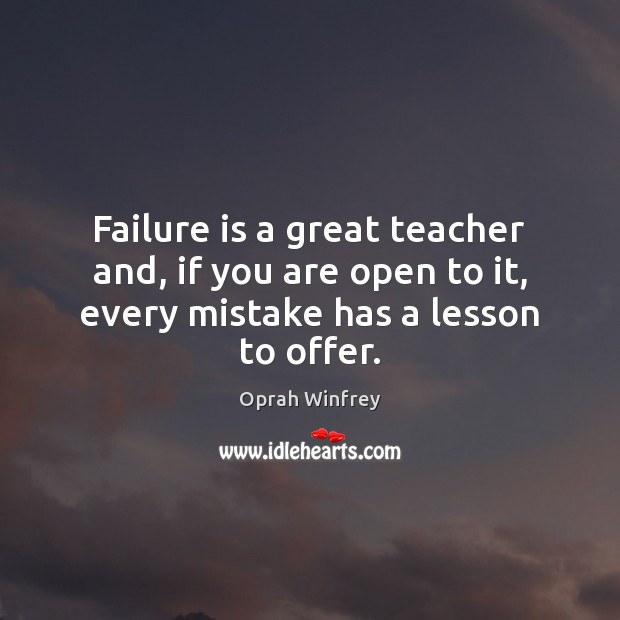 Image, Failure is a great teacher and, if you are open to it,