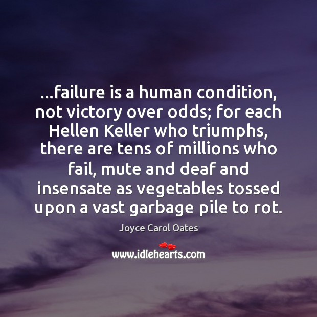 …failure is a human condition, not victory over odds; for each Hellen Joyce Carol Oates Picture Quote