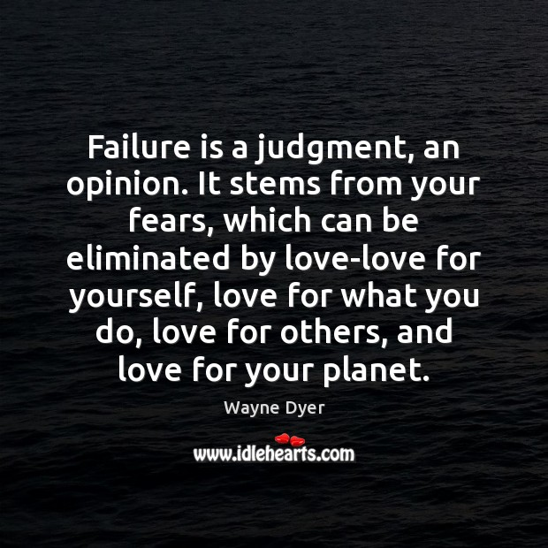 Failure is a judgment, an opinion. It stems from your fears, which Image