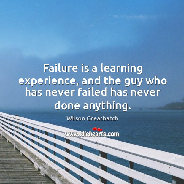 Failure is a learning experience, and the guy who has never failed Image