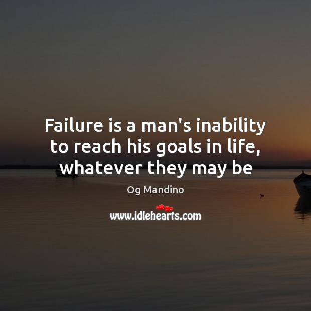 Failure is a man's inability to reach his goals in life, whatever they may be Og Mandino Picture Quote