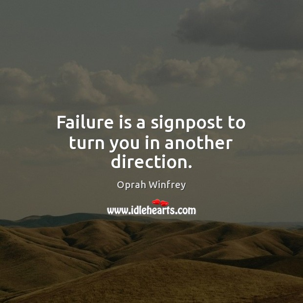 Failure is a signpost to turn you in another direction. Image