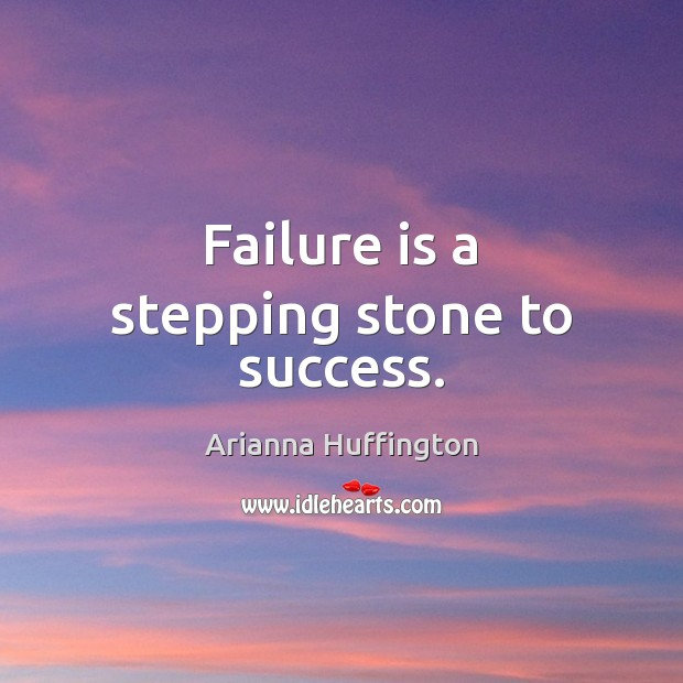 Failure is a stepping stone to success. Arianna Huffington Picture Quote