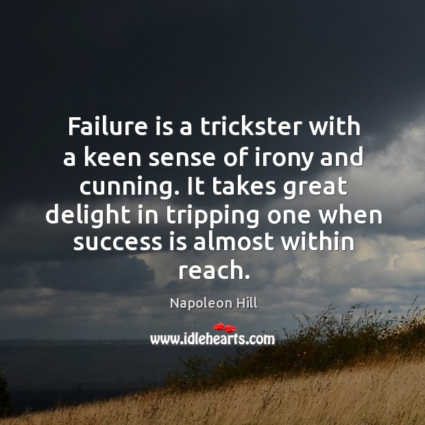 Image, Failure is a trickster with a keen sense of irony and cunning.