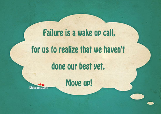 Failure Is A Wake Up Call, For Us To Realize That….