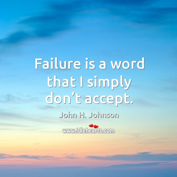 Failure is a word that I simply don't accept. Image
