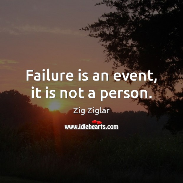 Failure is an event, it is not a person. Zig Ziglar Picture Quote