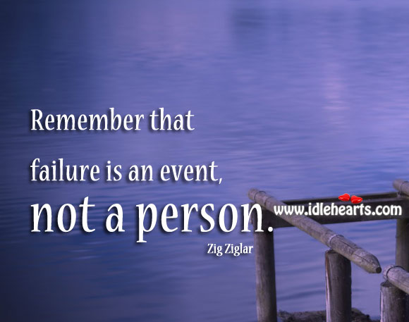 Image, Remember that failure is an event, not a person.