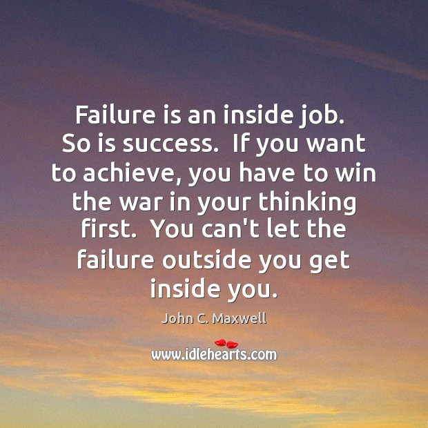 Image about Failure is an inside job.  So is success.  If you want to