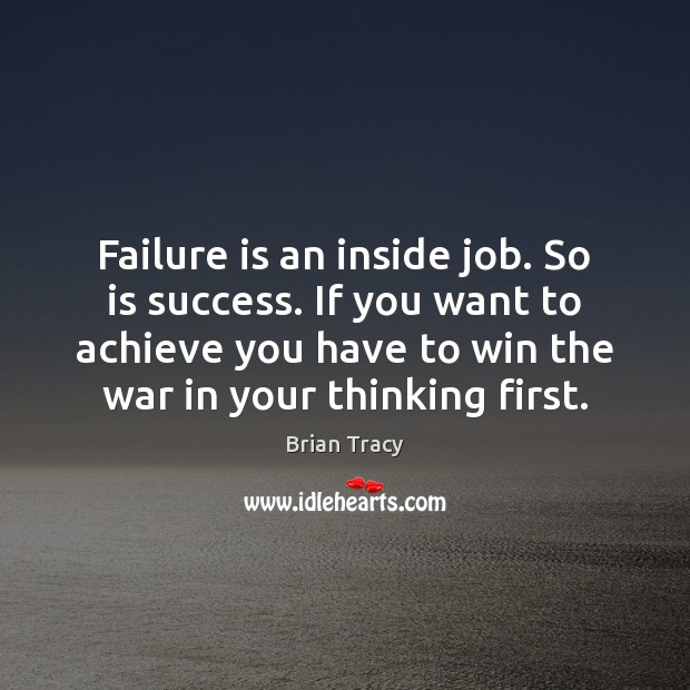 Failure is an inside job. So is success. If you want to Brian Tracy Picture Quote