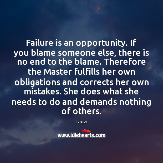 Image about Failure is an opportunity. If you blame someone else, there is no