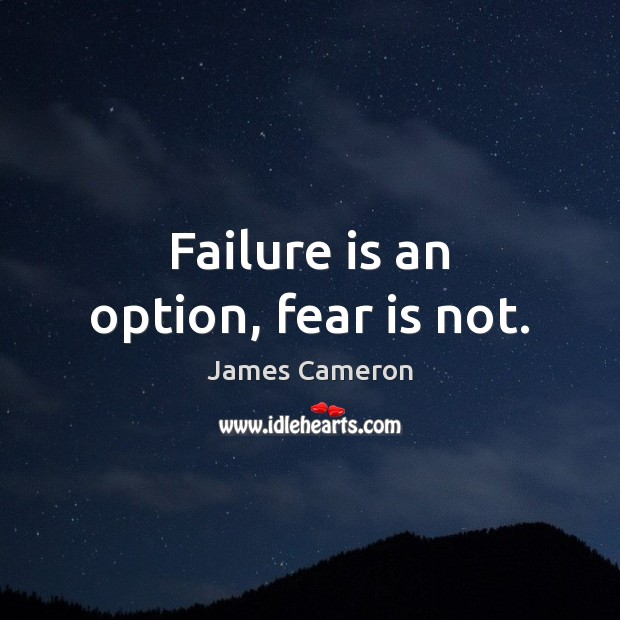 Failure is an option, fear is not. James Cameron Picture Quote