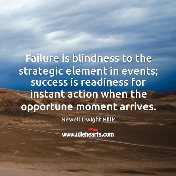 Failure is blindness to the strategic element in events; success is readiness Image