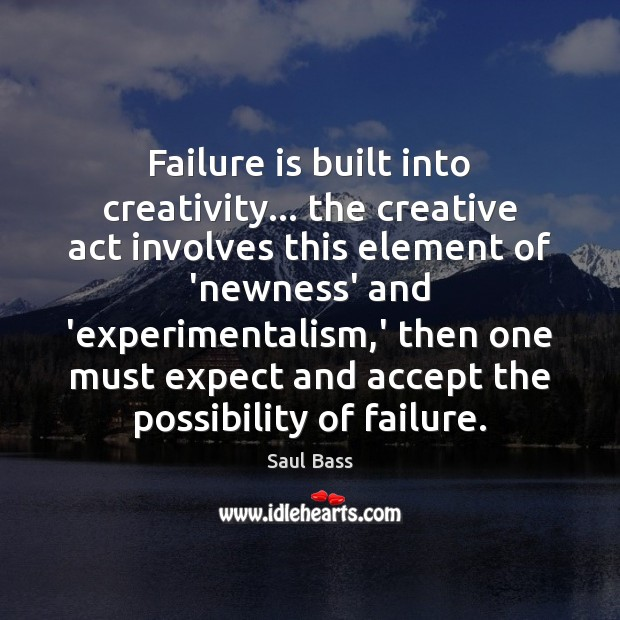 Failure is built into creativity… the creative act involves this element of Saul Bass Picture Quote