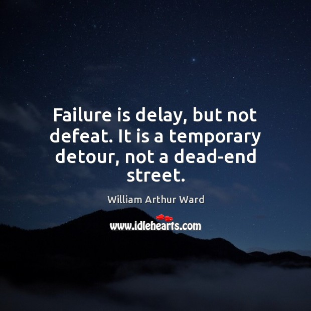 Image, Failure is delay, but not defeat. It is a temporary detour, not a dead-end street.