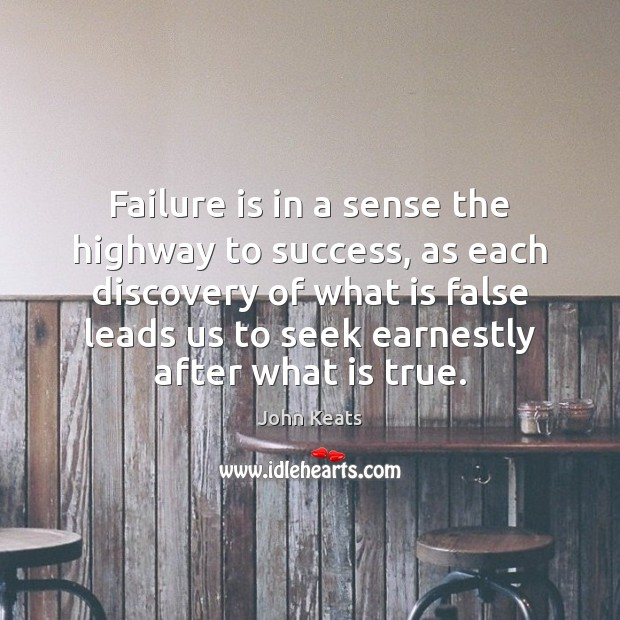 Failure is in a sense the highway to success, as each discovery John Keats Picture Quote