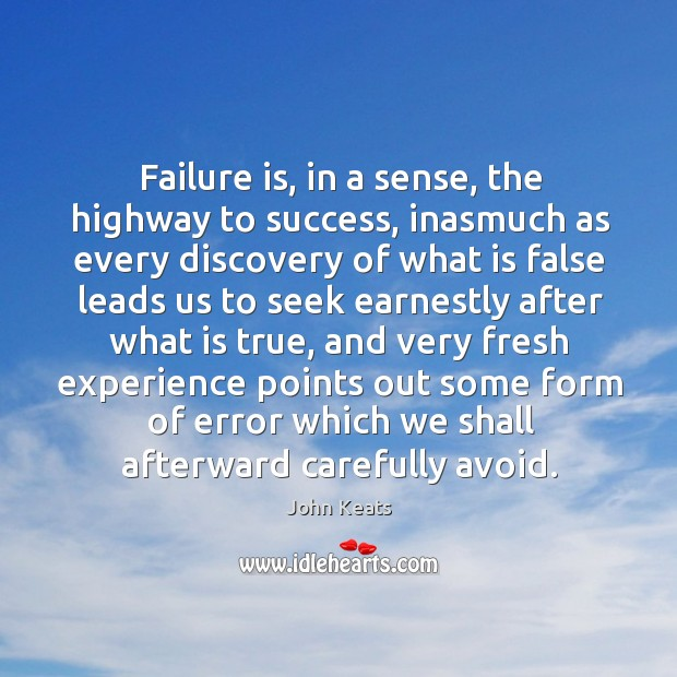 Failure is, in a sense, the highway to success, inasmuch as every discovery Image