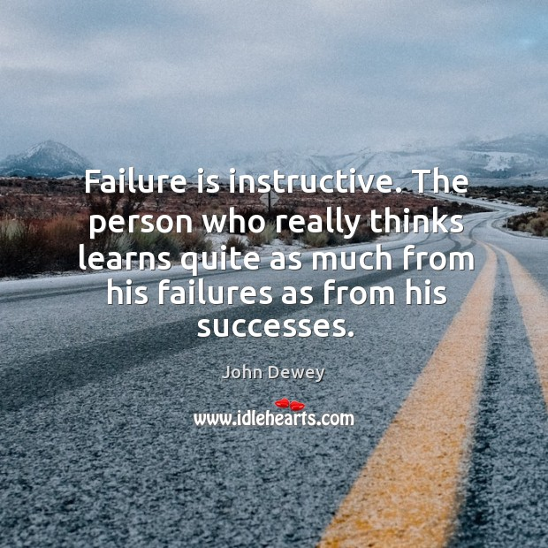 Failure is instructive. The person who really thinks learns quite as much from his failures as from his successes. Image