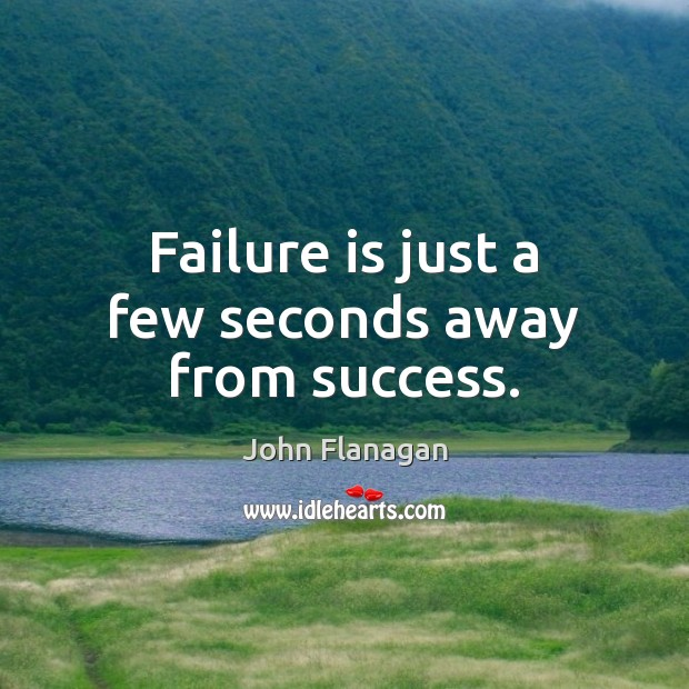 Failure is just a few seconds away from success. Image
