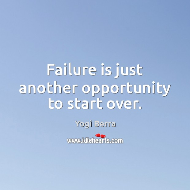 Image, Failure is just another opportunity to start over.