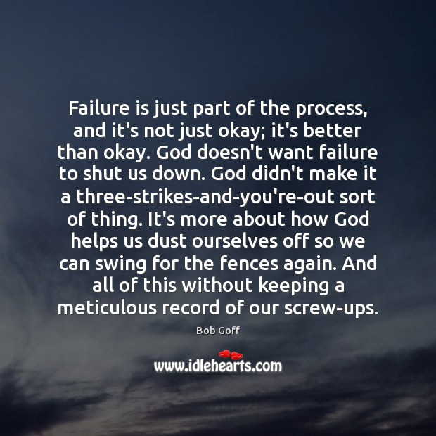 Failure is just part of the process, and it's not just okay; Bob Goff Picture Quote
