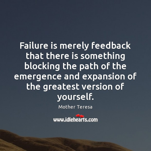 Image, Failure is merely feedback that there is something blocking the path of