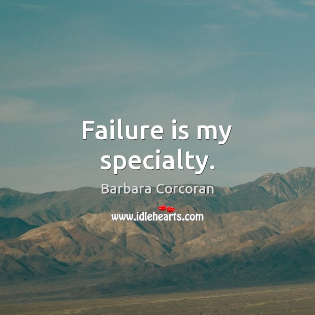 Failure is my specialty. Image