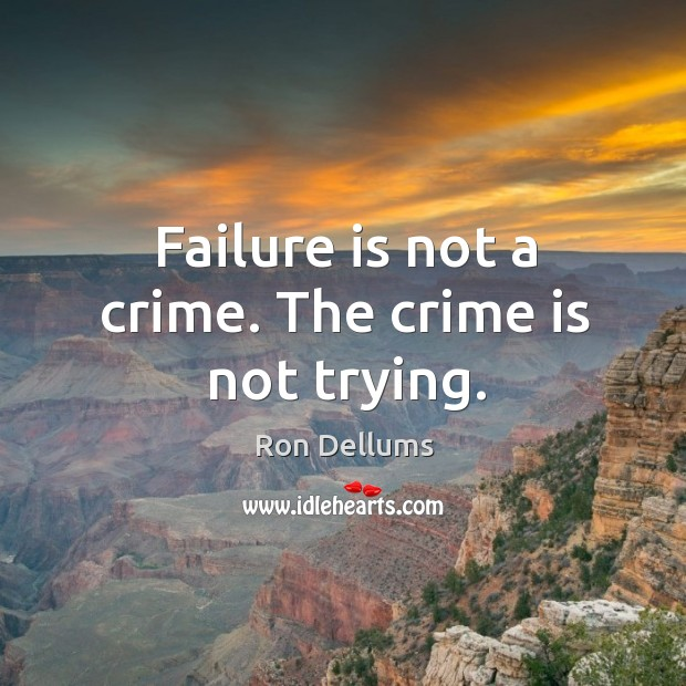 Failure is not a crime. The crime is not trying. Image
