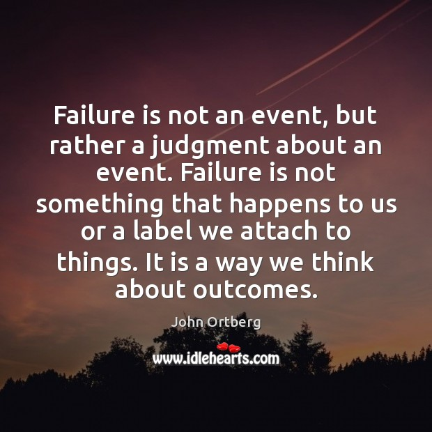 Image, Failure is not an event, but rather a judgment about an event.