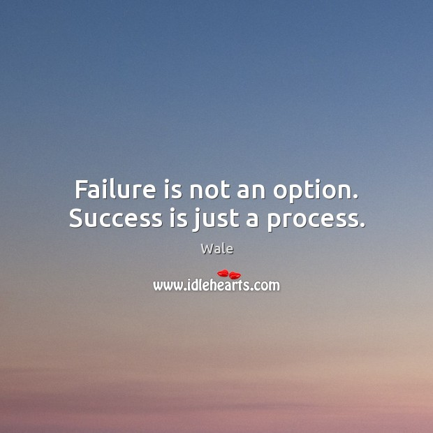 Failure is not an option. Success is just a process. Image