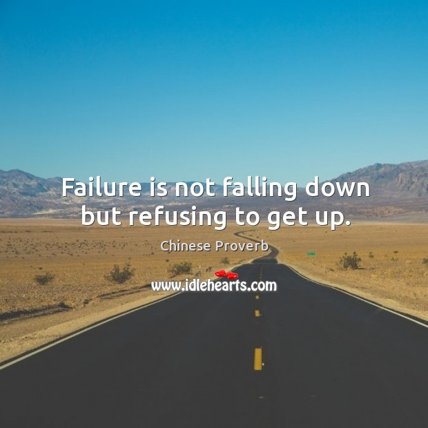 Image, Failure is not falling down but refusing to get up.