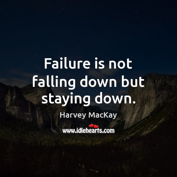 Failure is not falling down but staying down. Harvey MacKay Picture Quote