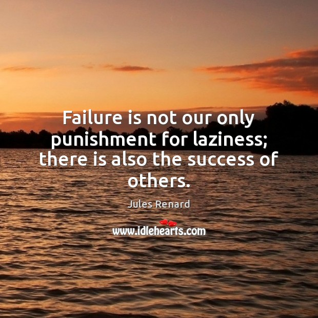 Failure is not our only punishment for laziness; there is also the success of others. Image
